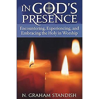 In God's Presence - Encountering - Experiencing - and Embracing the Ho