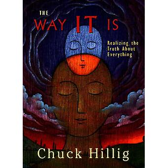 The Way IT is - Realizing the Truth About Everything by Chuck Hillig -