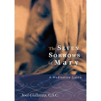 The Seven Sorrows of Mary - A Meditative Guide by Joel Giallanza - 978