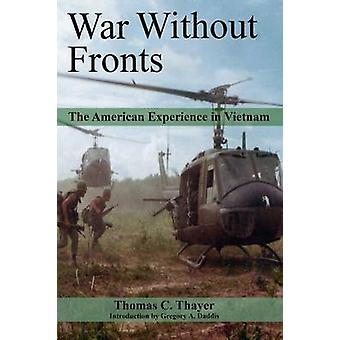 War Without Fronts - The American Experience in Vietnam by Thomas C. T