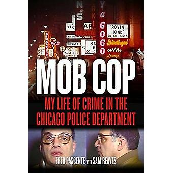 Mob Cop - My Life of Crime in the Chicago Police Department by Fred Pa