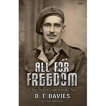 All for Freedom - A True Story of Escape from the Nazis by D.T.A. Dav
