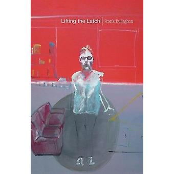 Lifting the Latch by Frank Dullaghan - 9781788640114 Book