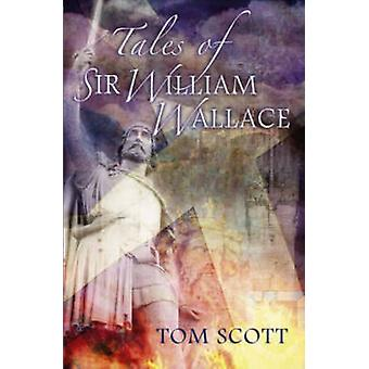 Tales of Sir William Wallace - Guardian of Scotland (3rd Revised editi