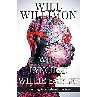 Who Lynched Willie Earle? by William H. Willimon - 9781501832512 Book