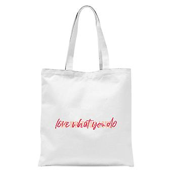 Love What You Do, Do What You Love Tote Bag - White