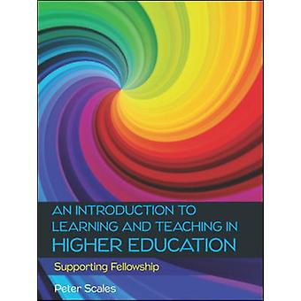 Introduction to Learning and Teaching in Higher Education by Peter Scales