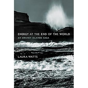Energy at the End of the World by Laura Watts