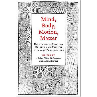 Mind Body Motion Matter by Edited by Mary Helen McMurran & Edited by Alison Conway