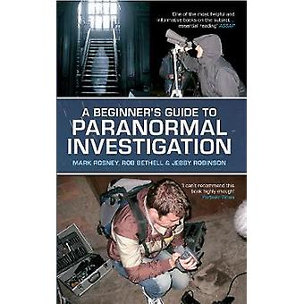 A Beginner39S Guide To Paranormal In by Rosney & MarkBethell & RobRobinson & Jebby