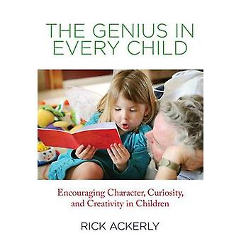 Genius in Every Child Encouraging Character Curiosity And Creativity In Children by Ackerly & Rick
