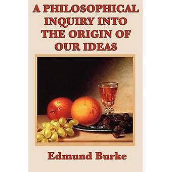 A Philosophical Inquiry Into the Origin of Our Ideas by Burke & Edmund & III
