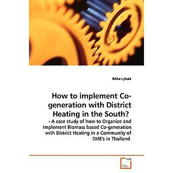 How to implement Cogeneration with District Heating  in the South by Lybk & Rikke