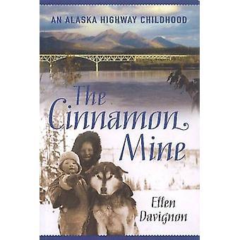 Cinnamon Mine - An Alaska Highway Childhood by Ellen Davignon - 978155