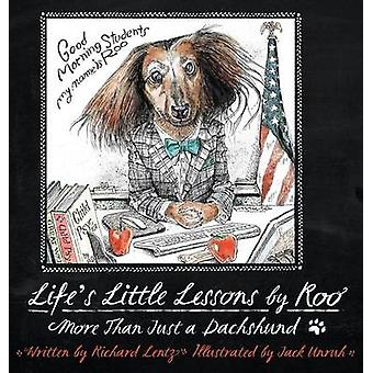 Lifes Little Lessons by Roo  More than a Dachshund by Lentz & Richard