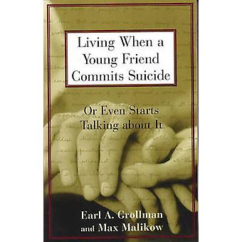 Living When a Young Friend Commits Suicide by Grollman & Earl A.