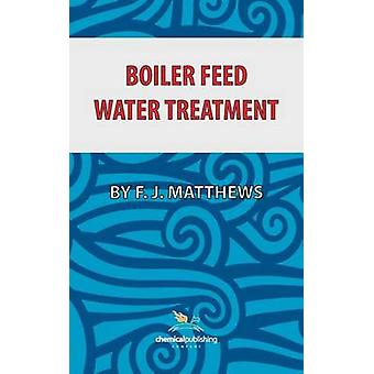 Boiler Feed Water Treatment 3rd Ed. by Matthews & F. J.