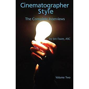 Cinematographer Style The Complete Interviews Vol. II by Fauer & Asc Jon