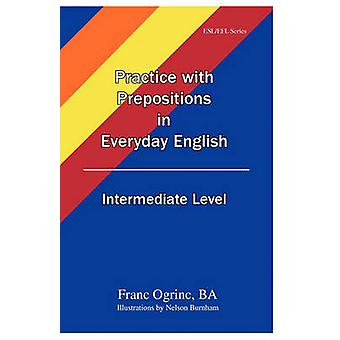 Practice with Prepositions in Everyday English Intermediate Level by Ogrinc & Franc