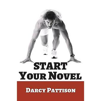 Start Your Novel Six Winning Steps Toward a Compelling Opening Line Scene and Chapter by Pattison & Darcy