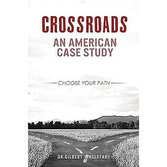 Crossroads An American Case Study by Singletary & Dr. Gilbert