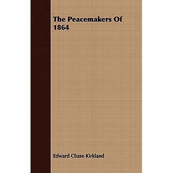 The Peacemakers of 1864 by Kirkland & Edward Chase