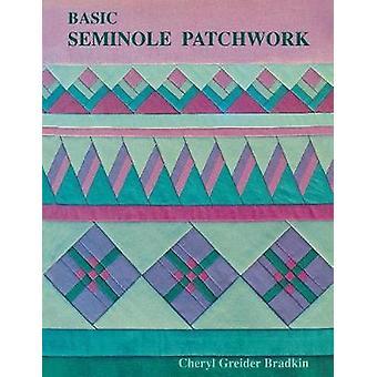 Basic Seminole Patchwork  Print on Demand Edition by Bradkin & Cheryl Greider
