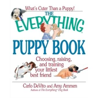 The Everything Puppy Book Choosing Raising and Training Your Littlest Best Friend by De Vito & Carlo