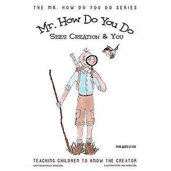 MR. How Do You Do Sees Creation  You Teaching Children to Know the Creator by Johnson & Kelly