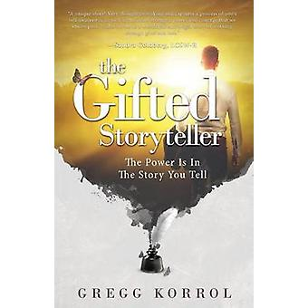 The Gifted Storyteller The Power is in the Story You Tell by Korrol & Gregg