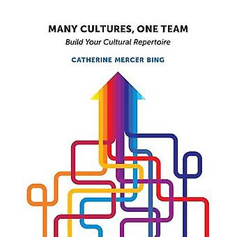 Many Cultures One Team Build Your Cultural Repertoire by Bing & Catherine Mercer