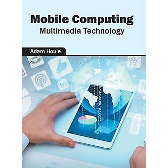 Mobile Computing Multimedia Technology by Houle & Adam