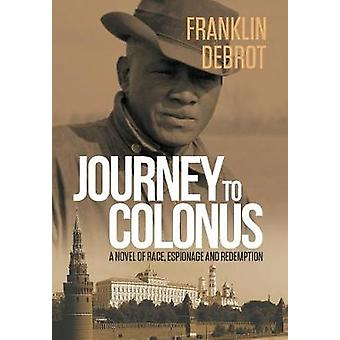 Journey to Colonus A Novel of Race Espionage and Redemption by Debrot & Franklin