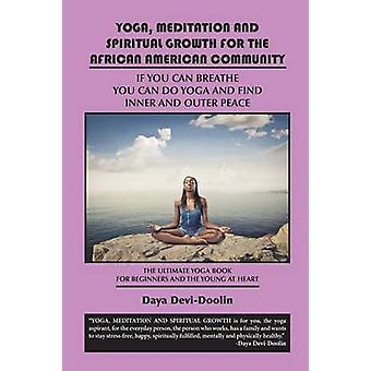 Yoga Meditation and Spiritual Growth for the African American Community If You Can Breathe You Can Do Yoga and Find Inner and Outer Peace  The Ulti by DeviDoolin & Daya