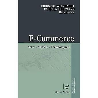 ECommerce  Netze Mrkte Technologien by Weinhardt & Christof