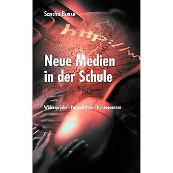 Neue Medien in der SchuleWidersprche Perspektiven Konsequenzen by Busse & Sascha