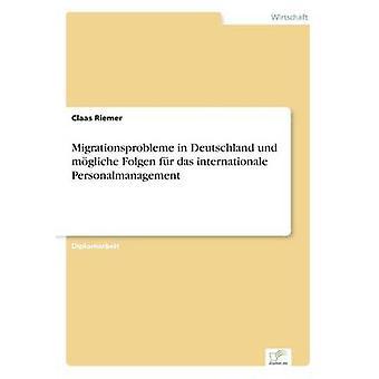 Migrationsprobleme in Deutschland und mgliche Folgen fr das internationale Personalmanagement by Riemer & Claas