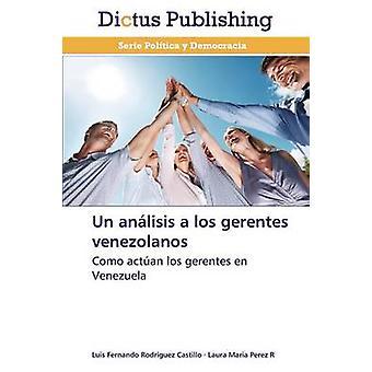 Un Analisis a Los Gerentes Venezolanos by Rodriguez Castillo Luis Fernando