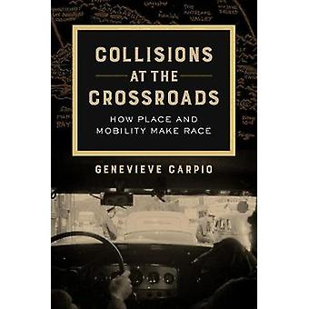 Collisions at the Crossroads - How Place and Mobility Make Race by Gen
