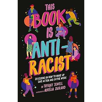 This Book Is Anti-Racist - 20 lessons on how to wake up - take action