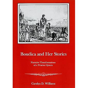 Boudica and Her Stories - Narrative Transformation of a Warrior Queen