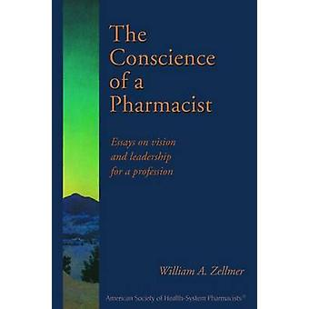 The Conscience of a Pharmacist - Essays on Vision and Leadership for a