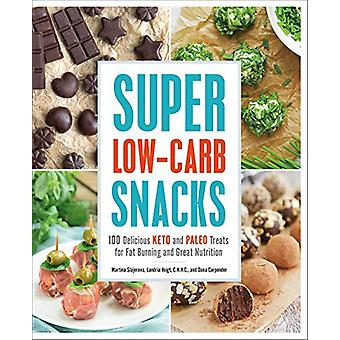 Super Low-Carb Snacks - 100 Delicious Keto and Paleo Treats for Fat Bu