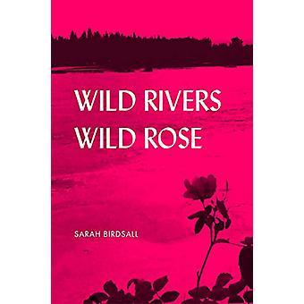 Wild Rivers - Wild Rose by Sarah Birdsall - 9781602234062 Book