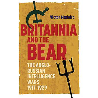 Britannia and the Bear - The Anglo-Russian Intelligence Wars - 1917-1