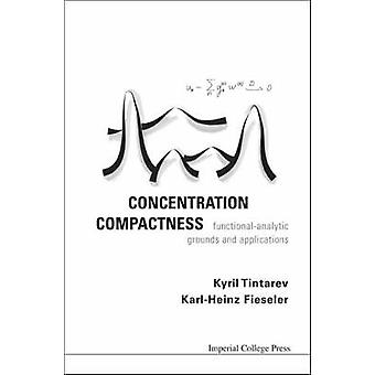 Concentration Compactness - Functional-Analytic Grounds and Applicatio