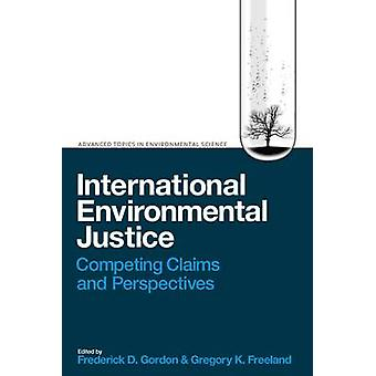 International Environmental Justice - Competing Claims and Perspective