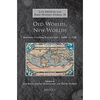 Old Worlds - New Worlds - European Cultural Encounters - C.1000-C.1750