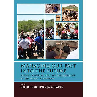 Managing our past into the future by Corinne L. Hofman - 978908890325