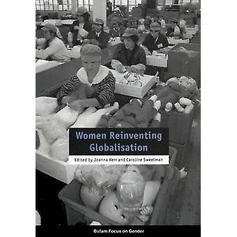 Women Reinventing Globalisation by Caroline Sweetman - Joanna Kerr -